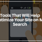 Tools That Will Help You Optimize Your Site on Mobile Search